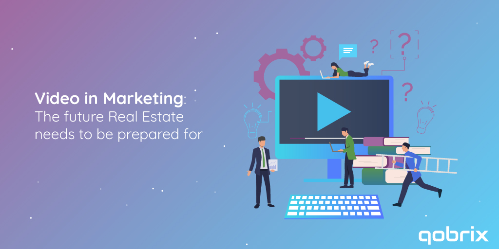 Video in Marketing: The future Real Estate needs to be prepared for