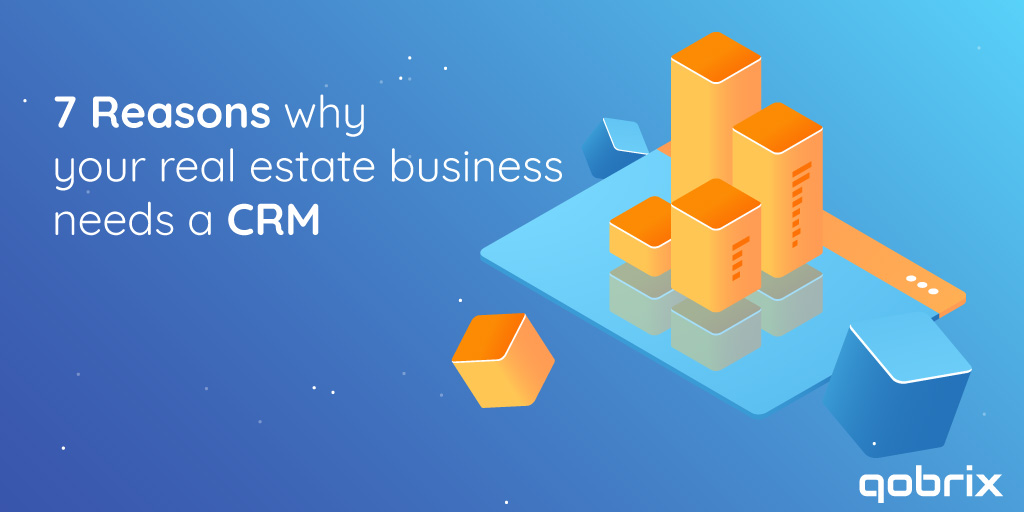 7 reasons why your real estate business needs a CRM